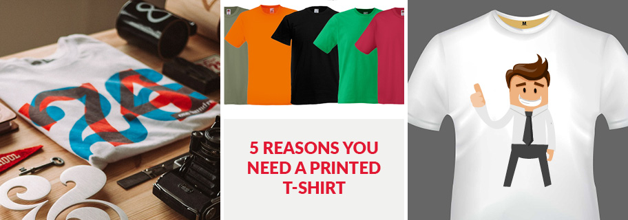 5 reasons you need a printed t shirt